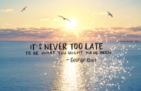 Its-Never-Too-Late-To-Be-What-You-Might-Have-Been