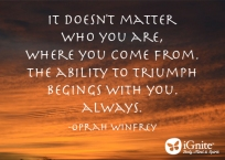 Neither your past nor your upbringing define what you are capable of achieving.