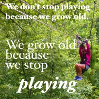 Stop Playing, Grow Old