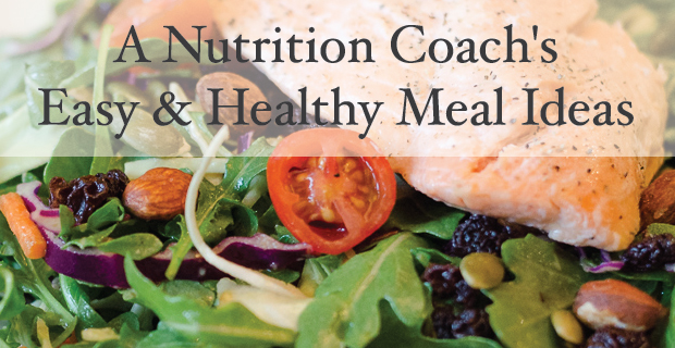 A Nutrition Coach's Easy & Healthy Meal Ideas